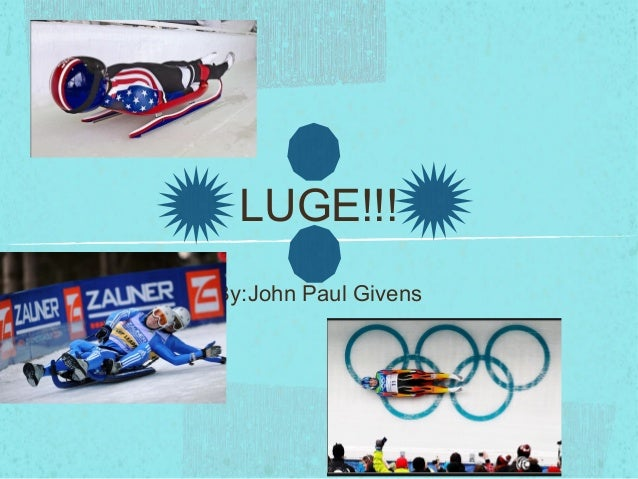 LUGE!!! By:John Paul Givens