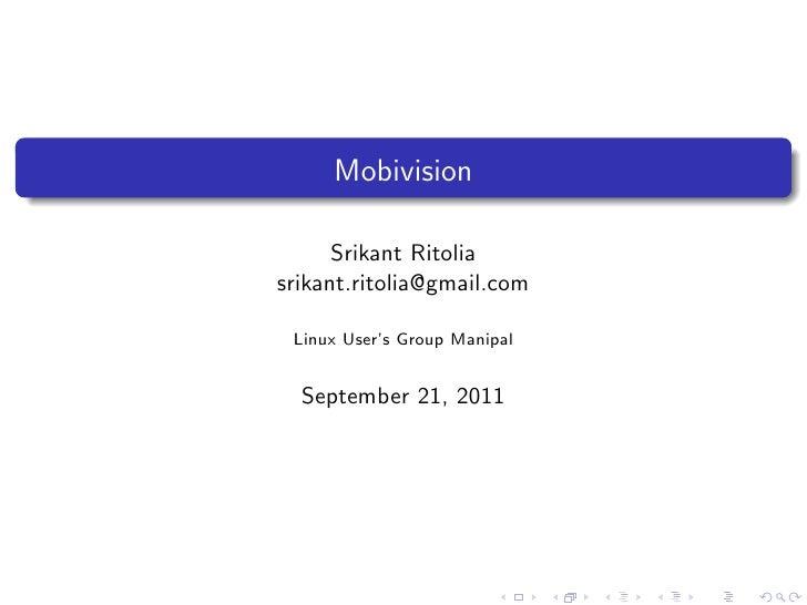 Mobivision      Srikant Ritoliasrikant.ritolia@gmail.com Linux User's Group Manipal  September 21, 2011