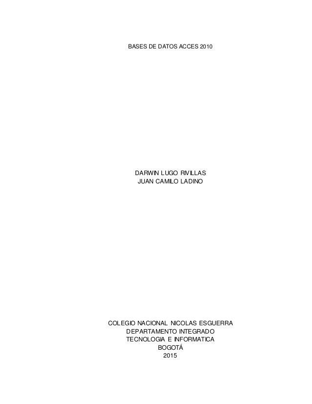 BASES DE DATOS ACCES 2010 DARWIN LUGO RIVILLAS JUAN CAMILO LADINO COLEGIO NACIONAL NICOLAS ESGUERRA DEPARTAMENTO INTEGRADO...