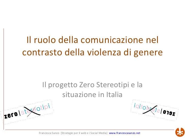 Il ruolo della comunicazione nel contrasto della violenza di genere Il progetto Zero Stereotipi e la situazione in Italia ...