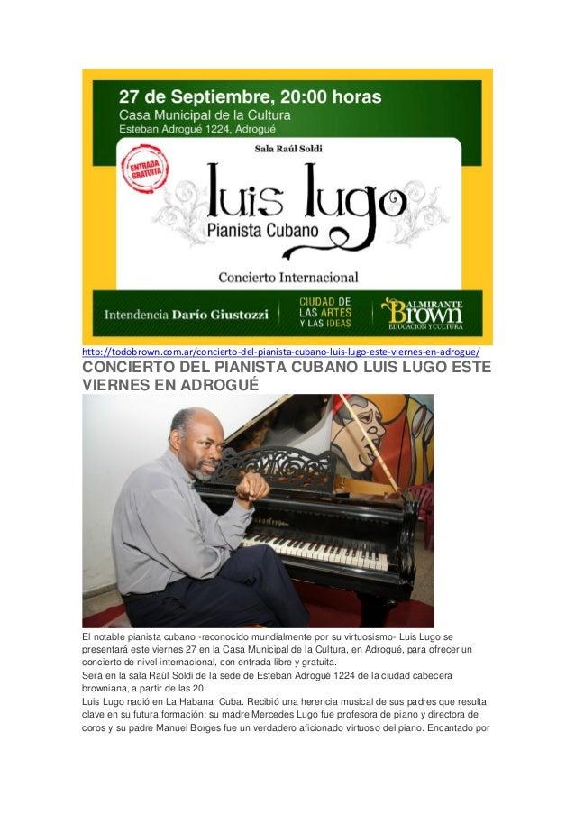 http://todobrown.com.ar/concierto-del-pianista-cubano-luis-lugo-este-viernes-en-adrogue/  CONCIERTO DEL PIANISTA CUBANO LU...