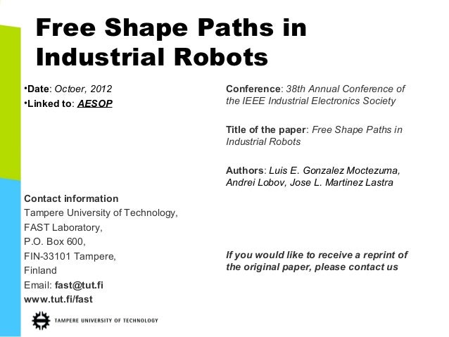 Free Shape Paths in  Industrial Robots•Date: Octoer, 2012                 Conference: 38th Annual Conference of•Linked to:...
