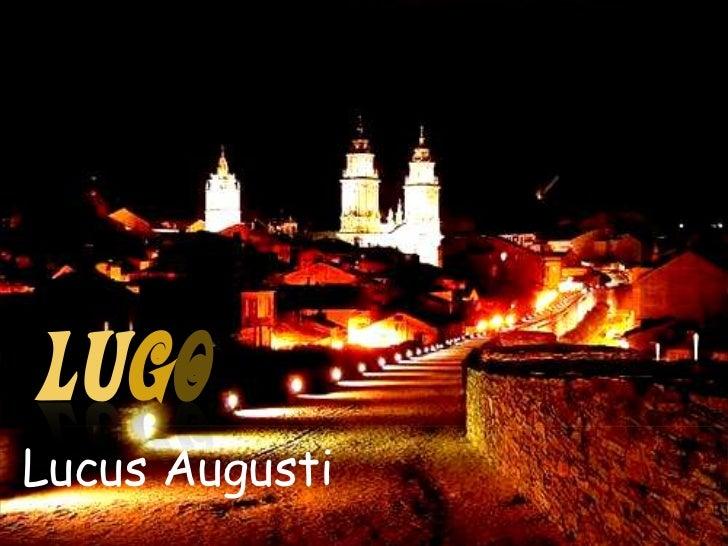 Lugo<br />Lucus Augusti<br />