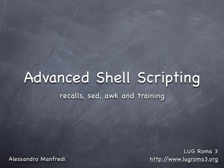 Advanced Shell Scripting                 recalls, sed, awk and training                                                   ...