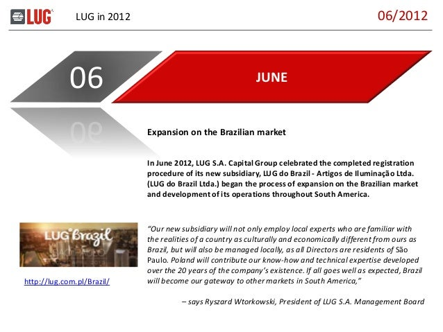 LUG in 2012 JUNE06 In June 2012, LUG S.A. Capital Group celebrated the completed registration procedure of its new subsidi...