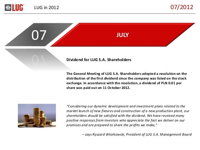 LUG in 2012 JULY07 The General Meeting of LUG S.A. Shareholders adopted a resolution on the distribution of the first divi...