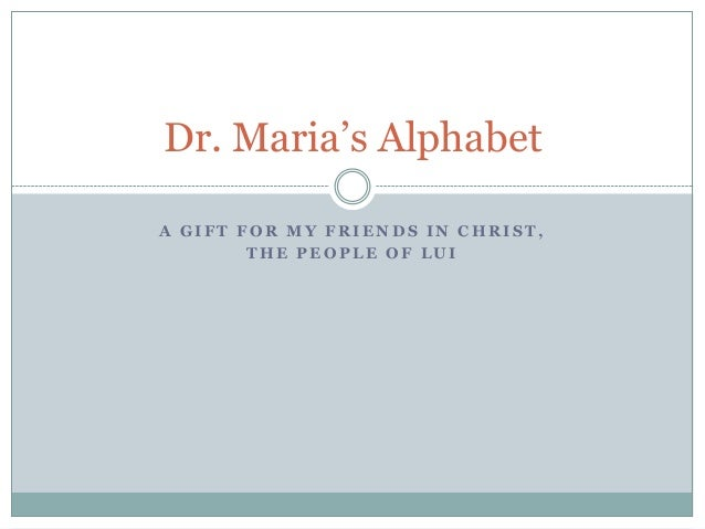 A G I F T F O R M Y F R I E N D S I N C H R I S T , T H E P E O P L E O F L U I Dr. Maria's Alphabet