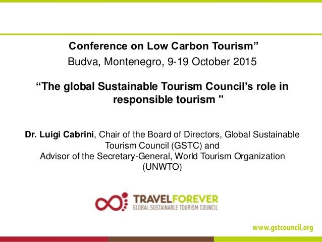 """Conference on Low Carbon Tourism"""" Budva, Montenegro, 9-19 October 2015 """"The global Sustainable Tourism Council's role in r..."""