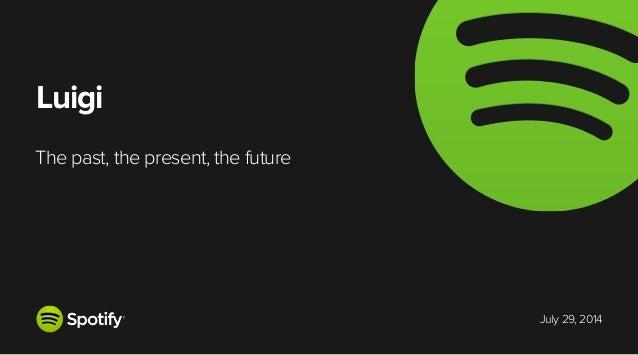 July 29, 2014 Luigi The past, the present, the future