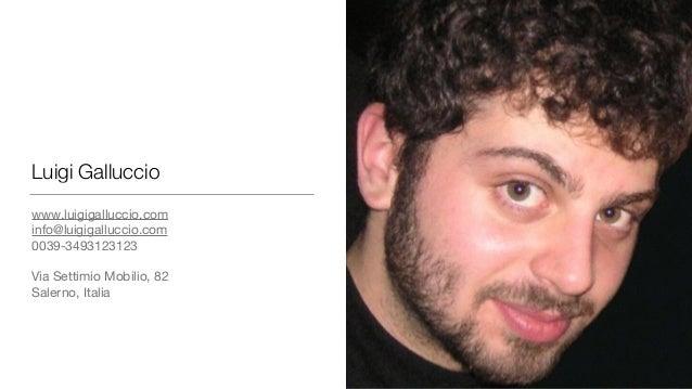 Luigi Galluccio www.luigigalluccio.com  info@luigigalluccio.com   0039-3493123123  Via Settimio Mobilio, 82  Salerno, Ital...