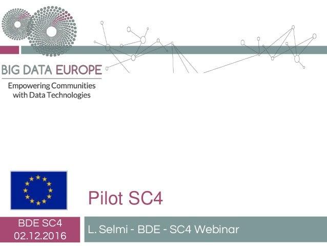 Pilot SC4 L. Selmi - BDE - SC4 Webinar BDE SC4 02.12.2016