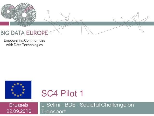 SC4 Pilot 1 L. Selmi - BDE - Societal Challenge on Transport Brussels 22.09.2016