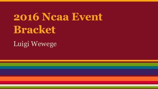 2016 Ncaa Event Bracket Luigi Wewege