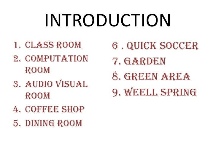 INTRODUCTION<br />Classroom<br />Computation room<br />Audio visual room<br />Coffee shop<br />Diningroom<br />6 . quick S...