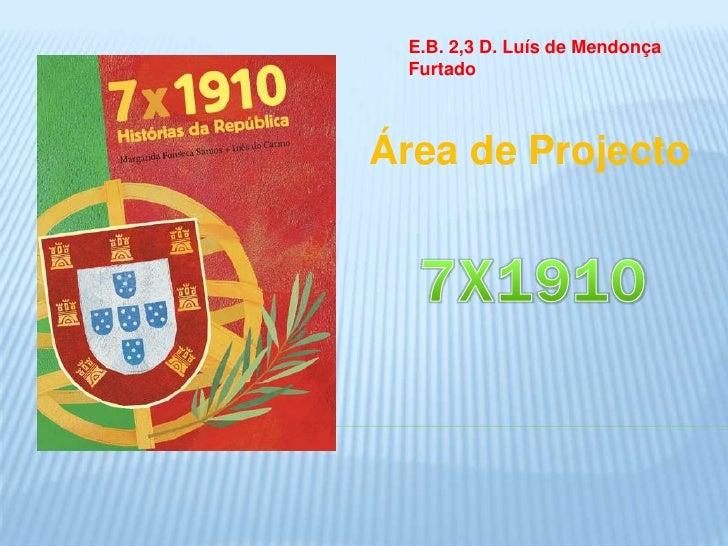 E.B. 2,3 D. Luís de Mendonça Furtado<br />Área de Projecto<br />7X1910<br />