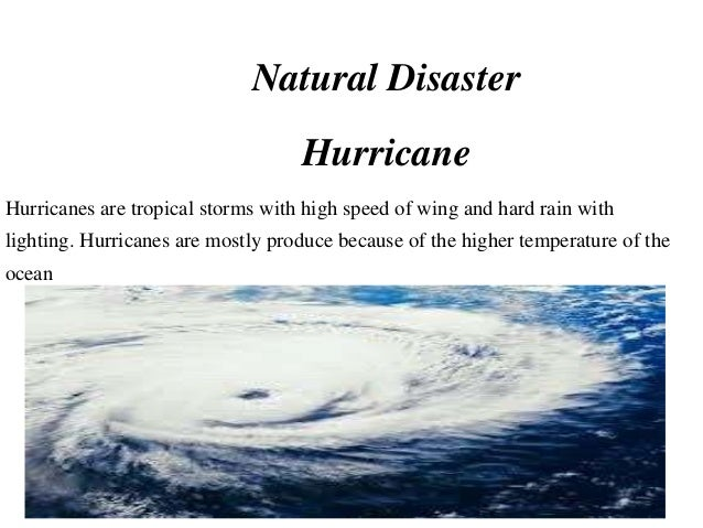 Natural Disaster                                   HurricaneHurricanes are tropical storms with high speed of wing and har...