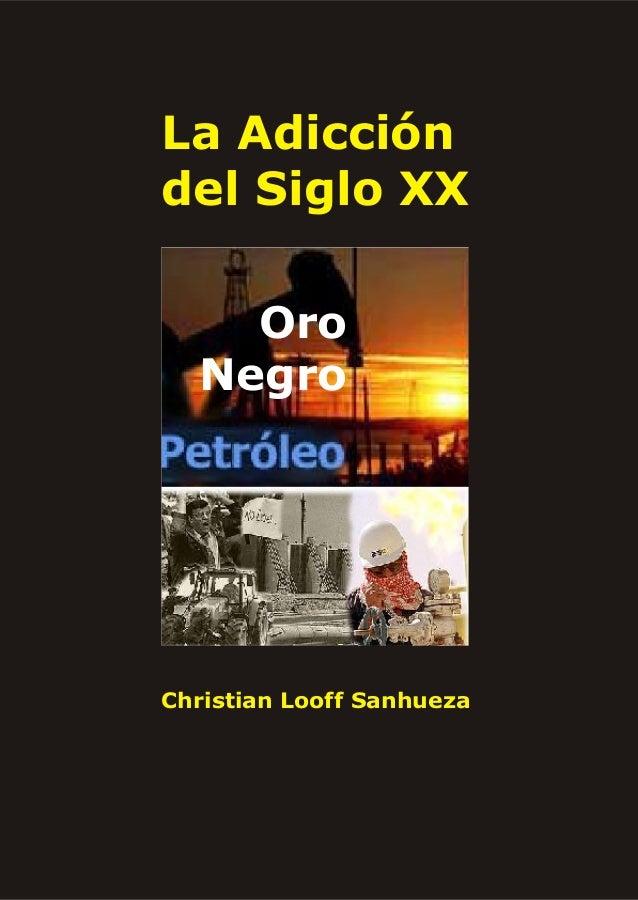 La Adiccióndel Siglo XX    Oro  NegroChristian Looff Sanhueza