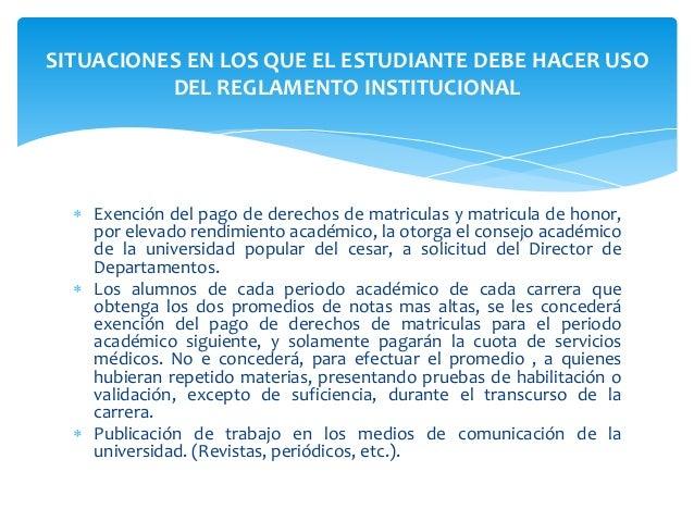 SITUACIONES EN LOS QUE EL ESTUDIANTE DEBE HACER USO  DEL REGLAMENTO INSTITUCIONAL   Exención del pago de derechos de matr...