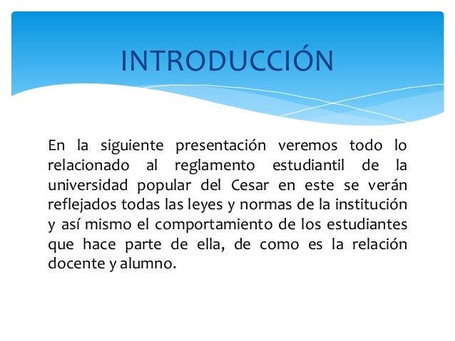 INTRODUCCIÓN  En la siguiente presentación veremos todo lo  relacionado al reglamento estudiantil de la  universidad popul...