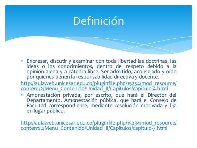 Definición   Expresar, discutir y examinar con toda libertad las doctrinas, las  ideas o los conocimientos, dentro del re...