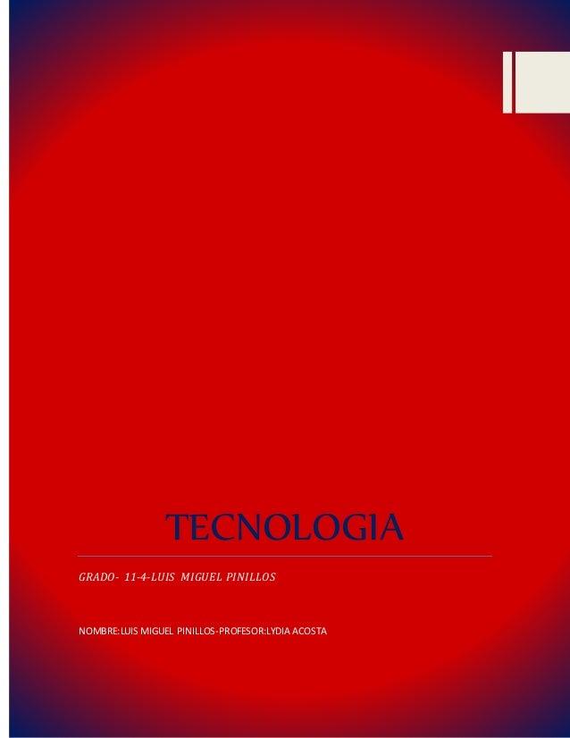 TECNOLOGIA GRADO- 11-4-LUIS MIGUEL PINILLOS NOMBRE:LUIS MIGUEL PINILLOS-PROFESOR:LYDIA ACOSTA
