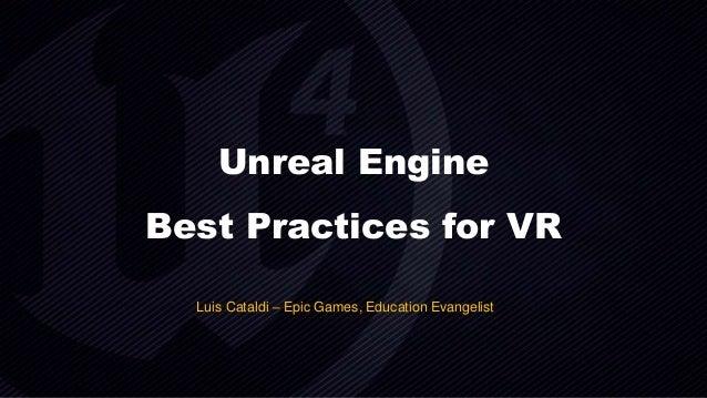 Unreal Engine Best Practices for VR Luis Cataldi – Epic Games, Education Evangelist