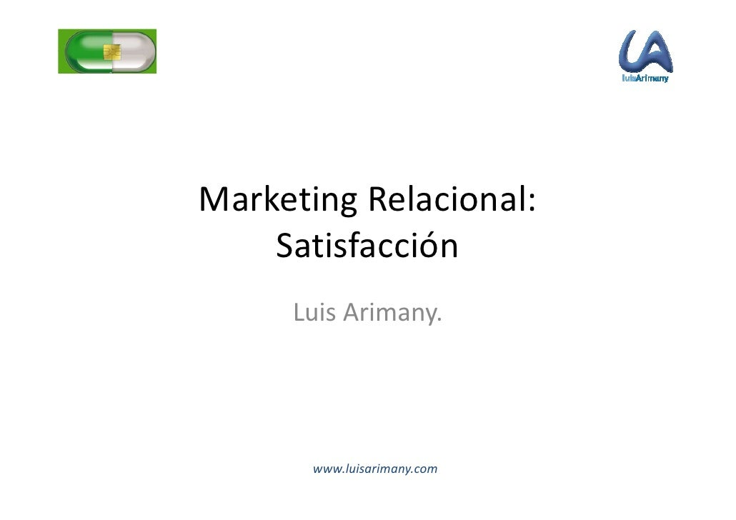 Marketing Relacional:     Satisfacción      Luis Arimany.            www.luisarimany.com