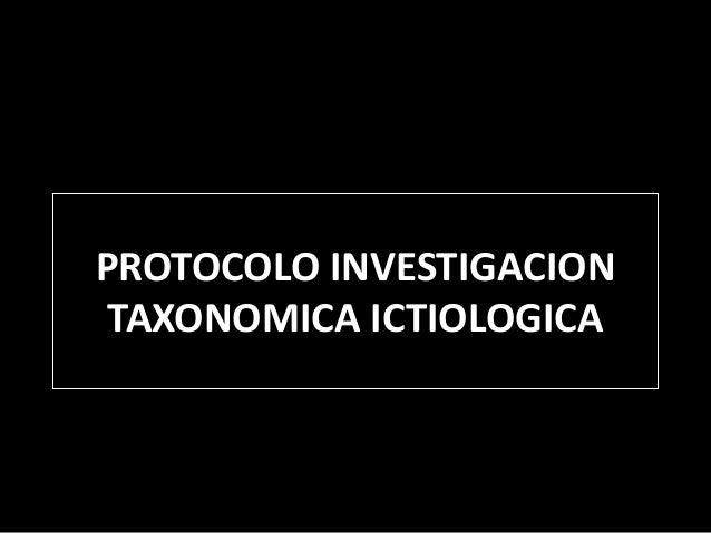 PROTOCOLO INVESTIGACION TAXONOMICA ICTIOLOGICA
