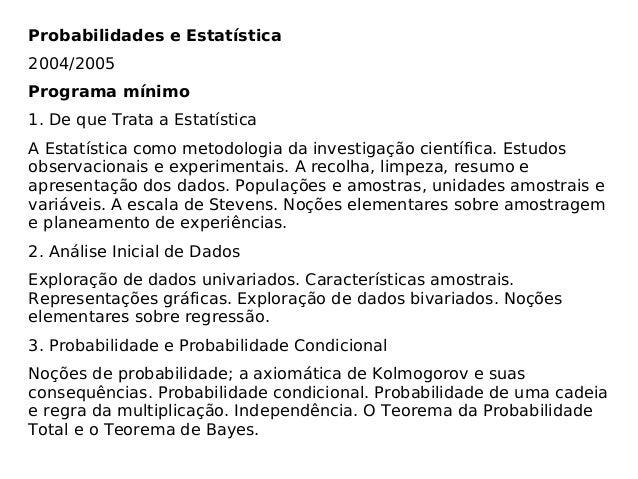 Probabilidades e Estatística 2004/2005 Programa mínimo 1. De que Trata a Estatística A Estatística como metodologia da inv...