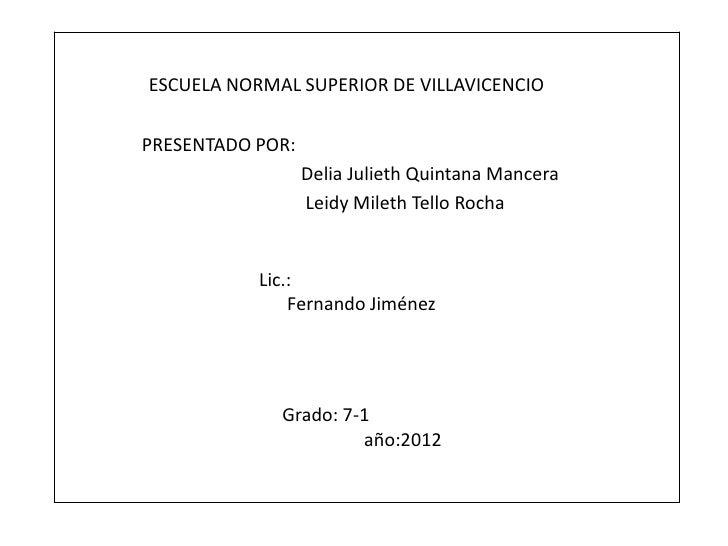 ESCUELA NORMAL SUPERIOR DE VILLAVICENCIOPRESENTADO POR:                  Delia Julieth Quintana Mancera                  L...