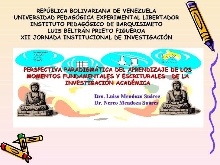 PERSPECTIVA PARADIGMÁTICA DEL APRENDIZAJE DE LOS MOMENTOS FUNDAMENTALES Y ESCRITURALES  DE LA INVESTIGACIÓN ACADÉMICA Dra....