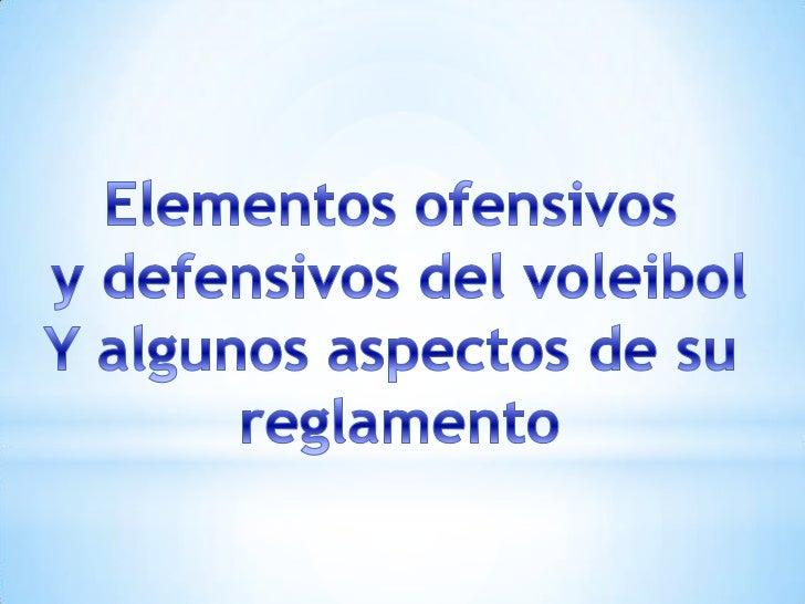 Elementos ofensivos y defensivos del voleibol:El Saque o servicio: Es el elemento técnico con el que se inicia eljuego. Se...