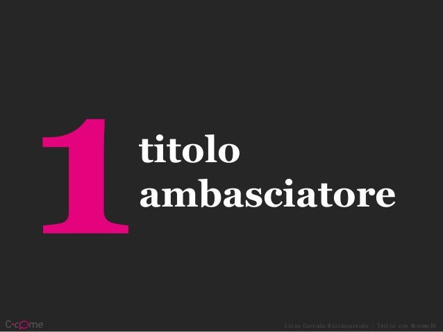 Luisa Carrada @luisacarrada | Twitta con #ccome16 titolo ambasciatore