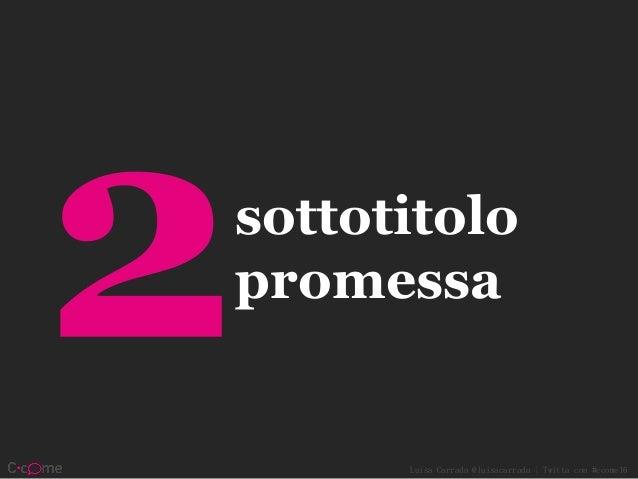 Luisa Carrada @luisacarrada | Twitta con #ccome16 sottotitolo promessa