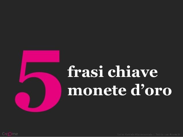 Luisa Carrada @luisacarrada | Twitta con #ccome16 frasi chiave monete d'oro