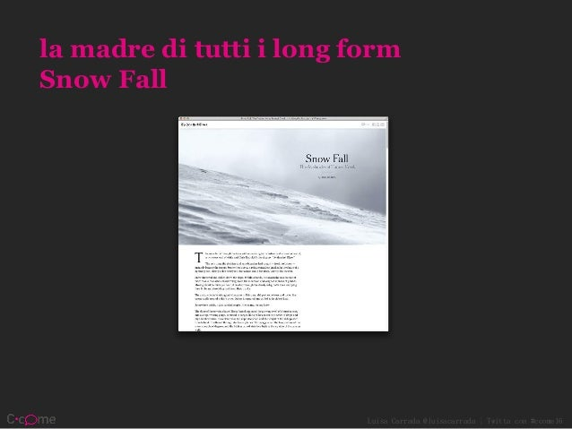 Luisa Carrada @luisacarrada | Twitta con #ccome16 la madre di tutti i long form Snow Fall