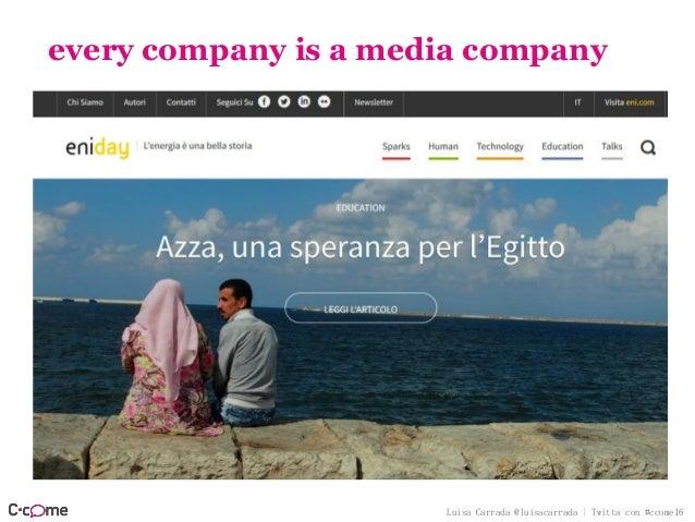 Luisa Carrada @luisacarrada | Twitta con #ccome16 every company is a media company