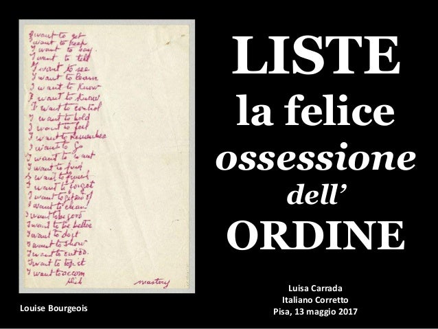 la felice illusione dell'ordine LISTE la felice ossessione dell' ORDINE Louise Bourgeois Luisa Carrada Italiano Corretto P...