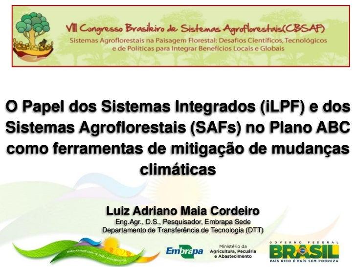 O Papel dos Sistemas Integrados (iLPF) e dosSistemas Agroflorestais (SAFs) no Plano ABCcomo ferramentas de mitigação de mu...