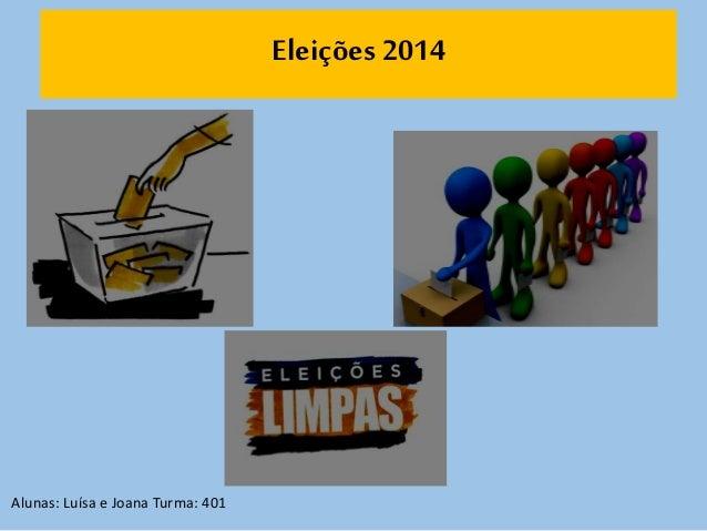 Eleições 2014  Alunas: Luísa e Joana Turma: 401