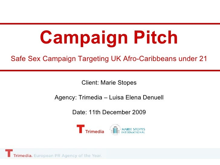 Campaign Pitch Safe Sex Campaign Targeting UK Afro-Caribbeans under 21 Client: Marie Stopes Agency: Trimedia – Luisa Elena...