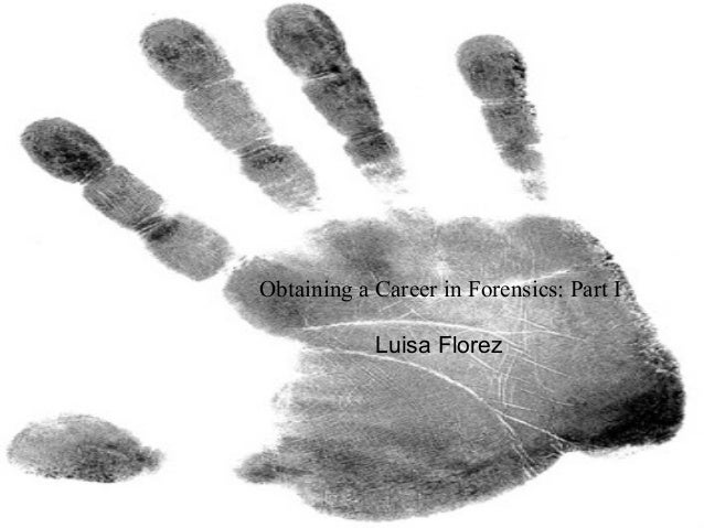 Obtaining a Career in Forensics: Part I Luisa Florez