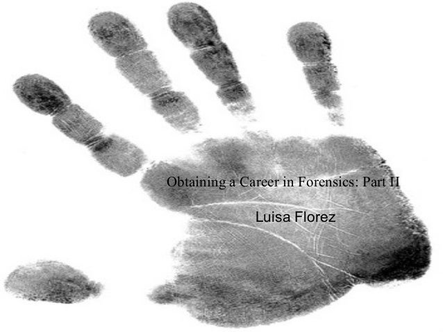 Obtaining a Career in Forensics: Part II Luisa Florez