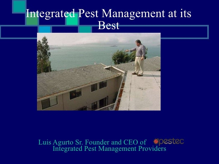 Integrated Pest Management at its Best Luis Agurto Sr. Founder and CEO of   _______   Integrated Pest Management Providers