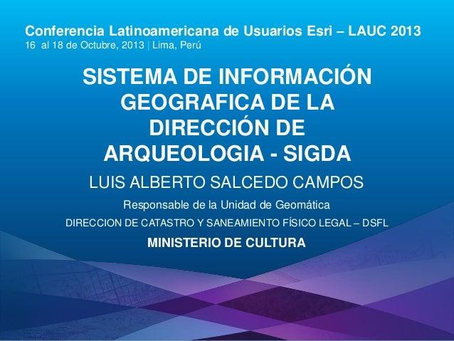 Conferencia Latinoamericana de Usuarios Esri – LAUC 2013 16 al 18 de Octubre, 2013 | Lima, Perú  SISTEMA DE INFORMACIÓN GE...