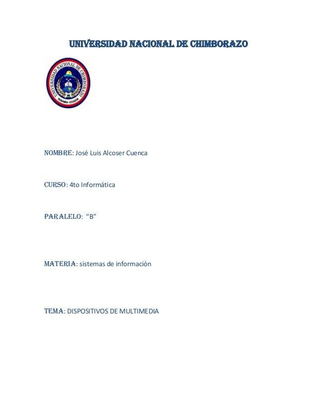 """Universidad nacional de Chimborazo  Nombre: José Luis Alcoser Cuenca  Curso: 4to Informática  Paralelo: """"B""""  Materia: sist..."""