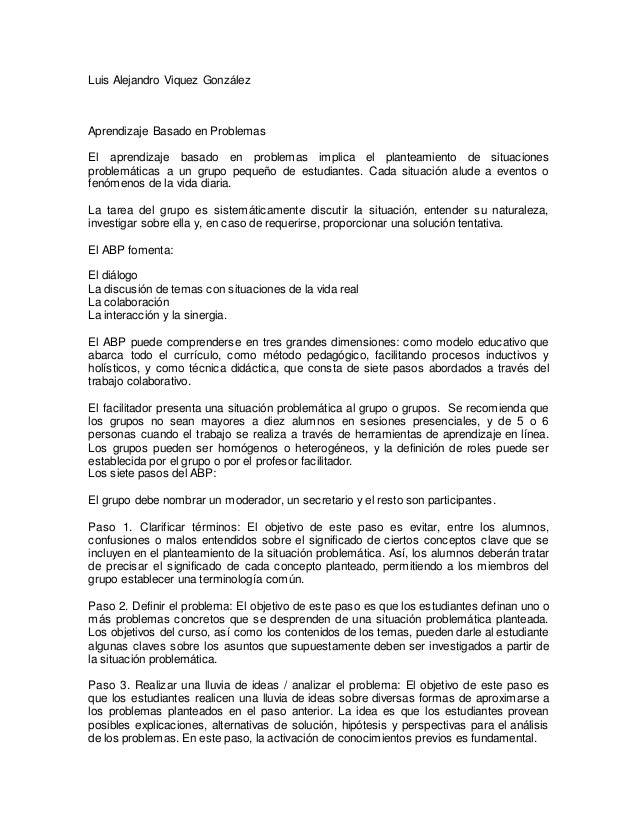 Luis Alejandro Viquez González Aprendizaje Basado en Problemas El aprendizaje basado en problemas implica el planteamiento...