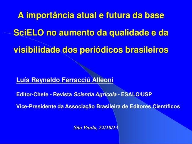 A importância atual e futura da base SciELO no aumento da qualidade e da visibilidade dos periódicos brasileiros  Luís Rey...