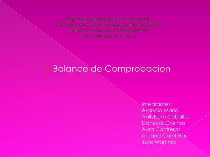    Balance de Comprobacion                     Integrantes:                     Arandia Maria                     Anllybe...