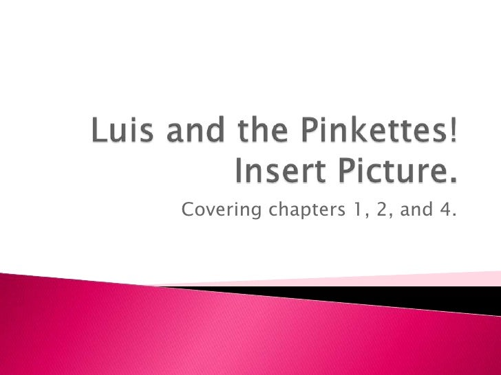 Luis and the Pinkettes!Insert Picture.<br />Covering chapters 1, 2, and 4.<br />